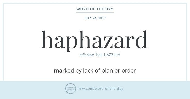 The hap in haphazard comes from an English word that means 'happening,' as well as 'chance or fortune,' and that derives from the Old Norse word happ, meaning 'good luck.' Perhaps it's no accident