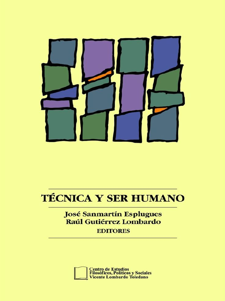 Técnica y ser humano / José Sanmartín Esplugues, Raúl Gutiérrez Lombardo, editores