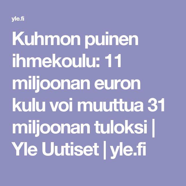 Kuhmon puinen ihmekoulu: 11 miljoonan euron kulu voi muuttua 31 miljoonan tuloksi | Yle Uutiset | yle.fi