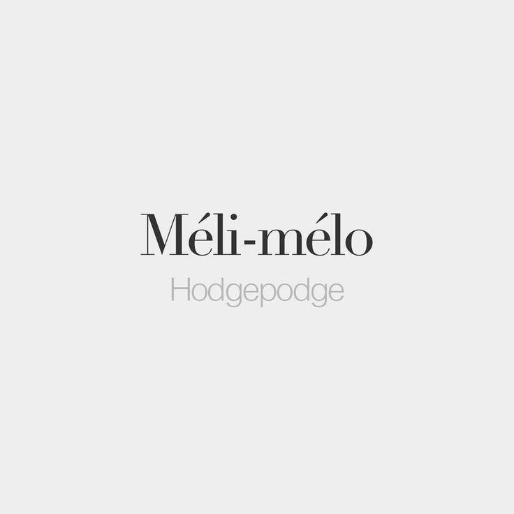 Méli-mélo (masculine word) | Hodgepodge (US) hotchpotch (UK) | /me.li.me.lo/