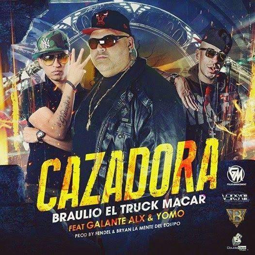 Braulio El Truck Macar - Cazadora ft Yomo, Galante El Emperador