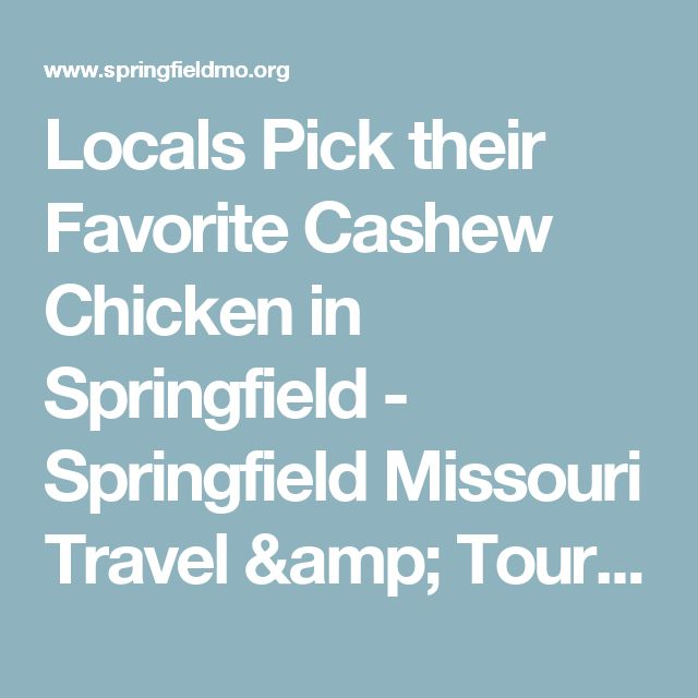 Locals Pick their Favorite Cashew Chicken in Springfield - Springfield Missouri Travel & Tourism - Ozarks/Midwest Vacations