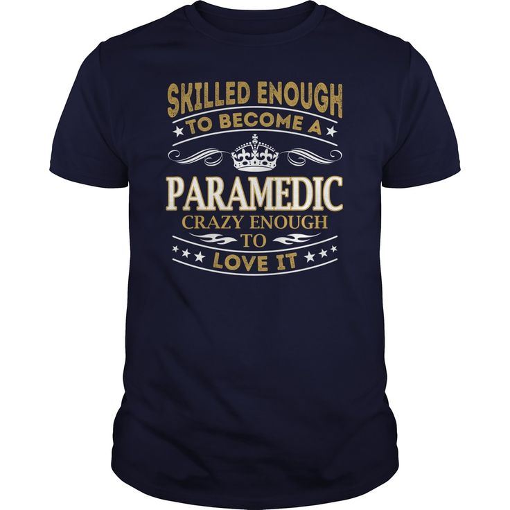 Skilled Enough to Become a Paramedic Crazy Enough to Love It Job Shirts #gift #ideas #Popular #Everything #Videos #Shop #Animals #pets #Architecture #Art #Cars #motorcycles #Celebrities #DIY #crafts #Design #Education #Entertainment #Food #drink #Gardening #Geek #Hair #beauty #Health #fitness #History #Holidays #events #Home decor #Humor #Illustrations #posters #Kids #parenting #Men #Outdoors #Photography #Products #Quotes #Science #nature #Sports #Tattoos #Technology #Travel #Weddings…