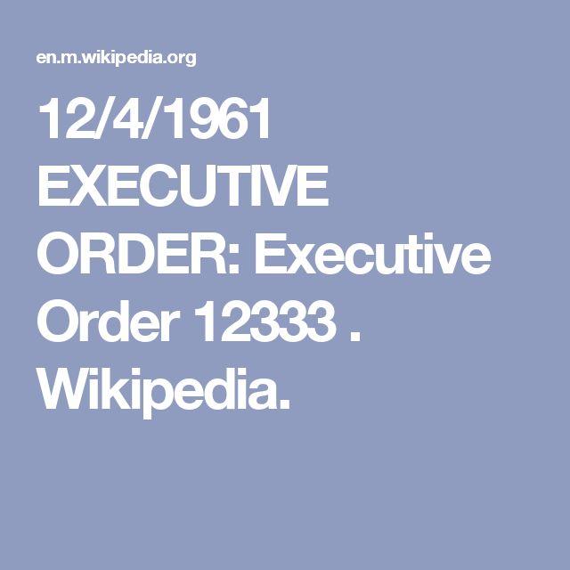 12/4/1961 EXECUTIVE ORDER: President Reagan's Executive Order 12333.  Wikipedia.