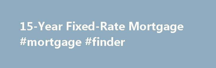 "15-Year Fixed-Rate Mortgage #mortgage #finder http://mortgage.remmont.com/15-year-fixed-rate-mortgage-mortgage-finder/  #15 year fixed mortgage rates # 15-Year Fixed Key Benefits Today's low 15-year fixed rates can mean major savings for you Do you want to pay less interest over the course of your loan? Do you want the security of a consistent rate and payment? Do you want to pay off your mortgage faster? If you answered ""yes"" to any of these questions, a 15-year fixed-rate mortgage might be…"