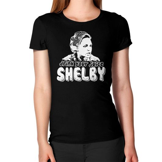 DRINK YOUR JUICE SHELBY Women's T-Shirt
