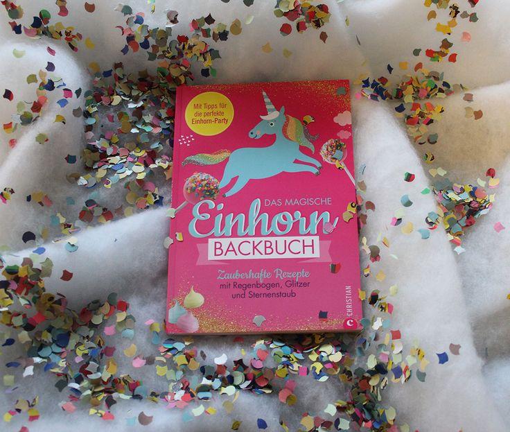 Das magische Einhorn-Backbuch mit zauberhaften Rezeptem mit Regenboge, Glitzer und Sternenstaub! + Tipps für die perfekte Einhorn-Party