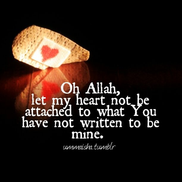 Oh Allah, Do not attach me to what is not written to be mine