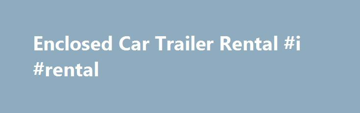Enclosed Car Trailer Rental #i #rental http://remmont.com/enclosed-car-trailer-rental-i-rental/  #car trailer rental # Enclosed Car Trailer Rental 20 Without the right equipment, it can be awfully challenging to securely transport a racecar, a show car, a motorcycle or another vehicle. Luckily, those in need of an enclosed car trailer for temporary usage can always rent one from Golden Gait Trailers. Golden Gait Trailers offers car hauler rentals near Charlotte, North Carolina, as our shop…
