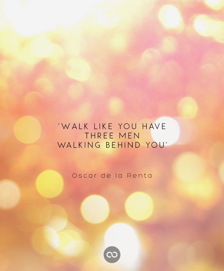 """Walk like you have three men walking behind you"" by Oscar de la Renta"