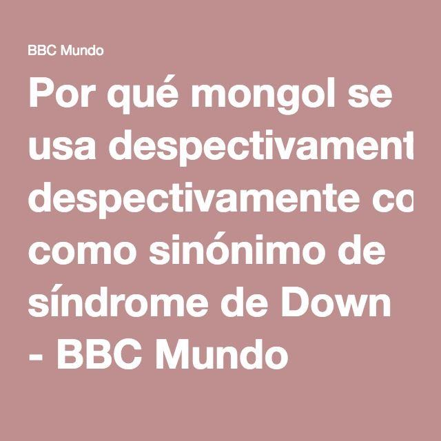 Por qué mongol se usa despectivamente como sinónimo de síndrome de Down - BBC Mundo