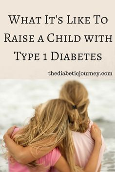 What It's Like To Raise a Child With Type 1 Diabetes
