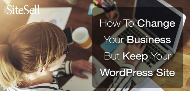 How To Change Your Business But Keep Your WordPress Site via @sitesell