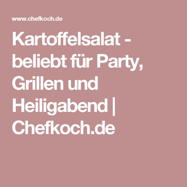 Kartoffelsalat - beliebt für Party, Grillen und Heiligabend | Chefkoch.de