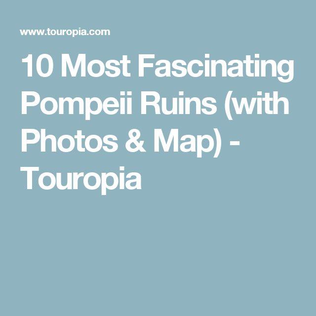 10 Most Fascinating Pompeii Ruins (with Photos & Map) - Touropia