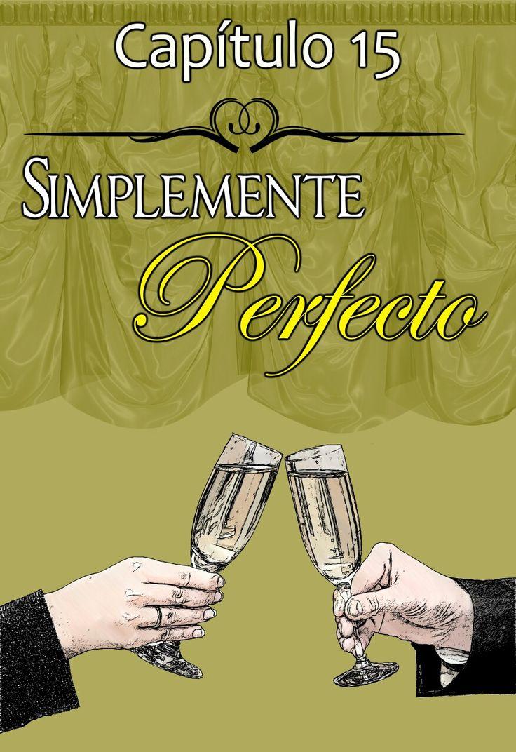 """Capítulo 15 """"Simplemente Perfecto"""" :D"""