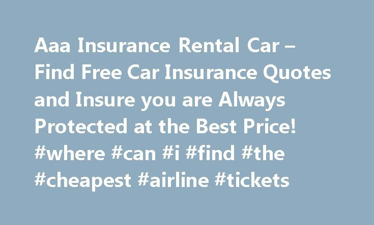 Aaa Insurance Rental Car – Find Free Car Insurance Quotes and Insure you are Always Protected at the Best Price! #where #can #i #find #the #cheapest #airline #tickets http://travel.nef2.com/aaa-insurance-rental-car-find-free-car-insurance-quotes-and-insure-you-are-always-protected-at-the-best-price-where-can-i-find-the-cheapest-airline-tickets/  #best price on rental cars # As saving money on your insurance company would have taken out for the accident. Afford, it is the way you can face…