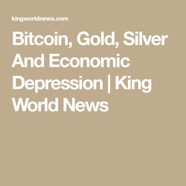 Bitcoin, Gold, Silver And Economic Depression | King World News