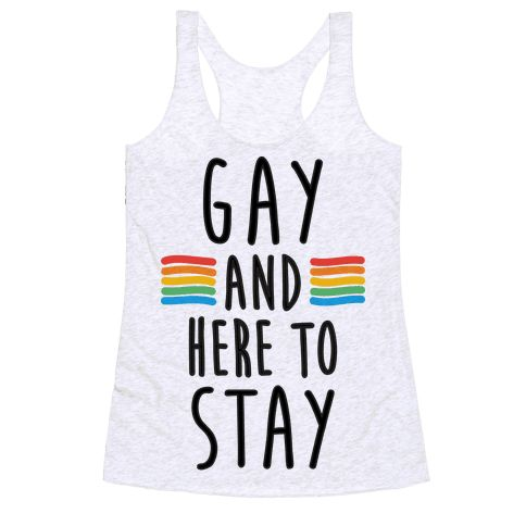 Gay And Here To Stay - Show the world your pride and that there's no way  your rights will be taken away, you're gay and here to stay! This pride  design is ...