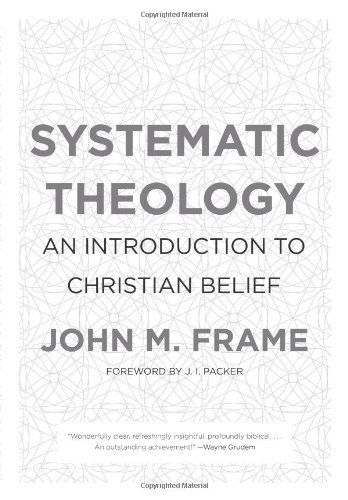 Systematic Theology: An Introduction to Christian Belief/John M. Frame