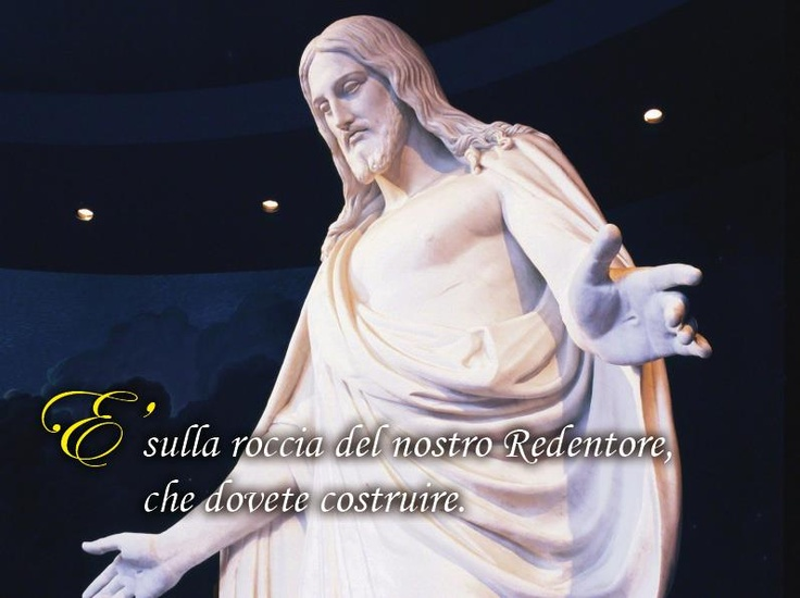 """Ed ora, figli miei, ricordate, ricordate che è sulla roccia del nostro Redentore, che è Cristo, il Figlio di Dio, che dovete costruire le vostre fondamenta."" (Helaman 5:12) From ""Chiesa di Gesù Cristo dei Santi degli Ultimi Giorni (Mormoni)"" Facebook page.  Italian, Italiano Picture is linked; click on it to go there!"