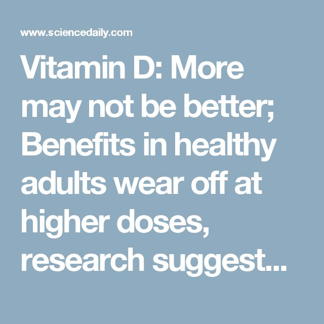 Vitamin D: More may not be better; Benefits in healthy adults wear off at higher doses, research suggests -- ScienceDaily