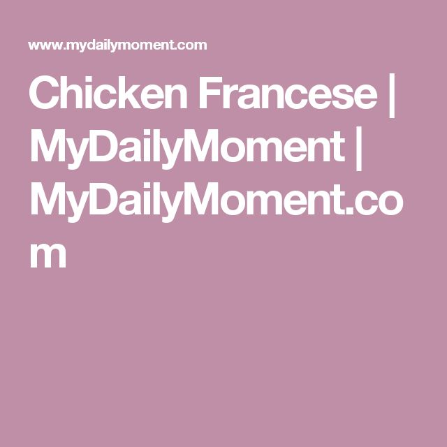 Chicken Francese | MyDailyMoment | MyDailyMoment.com
