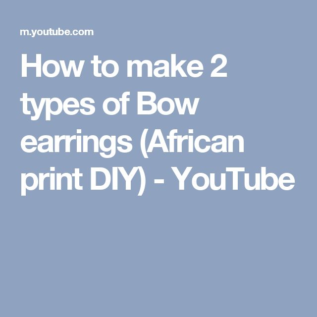 How to make 2 types of Bow earrings (African print DIY) - YouTube