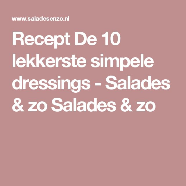 Recept De 10 lekkerste simpele dressings - Salades & zo Salades & zo