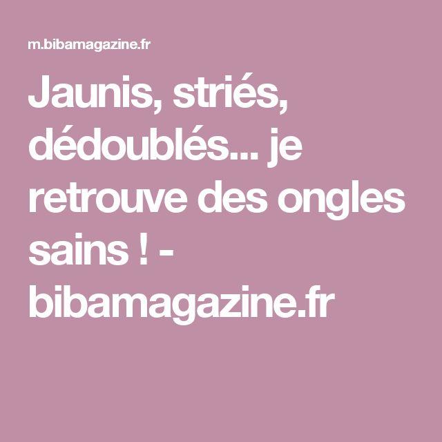 Jaunis, striés, dédoublés... je retrouve des ongles sains ! - bibamagazine.fr