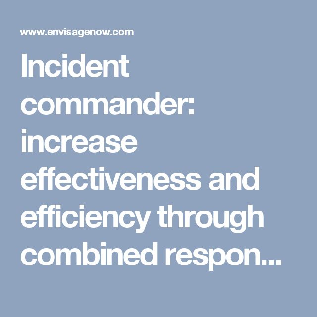 Incident commander: increase effectiveness and efficiency through combined response  –  Envisage Technologies