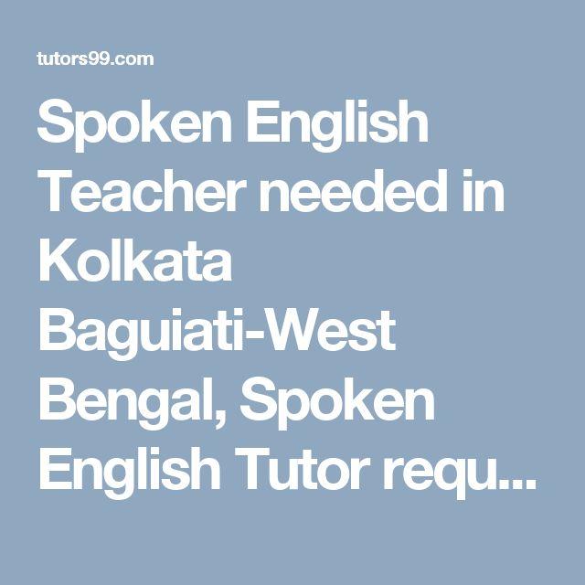 Spoken English Teacher needed in Kolkata Baguiati-West Bengal, Spoken English Tutor required in Desh Bandhu Nagar, North 24 Parganas, Spoken English Tutor Jobs in Desh Bandhu Nagar, North 24 Parganas, Spoken English Home Tutor Jobs in Desh Bandhu Nagar, North 24 Parganas, Spoken English Online Tutor Jobs in Desh Bandhu Nagar, North 24 Parganas, Spoken English  home tutor, online tutor required in Desh Bandhu Nagar, North 24 Parganas