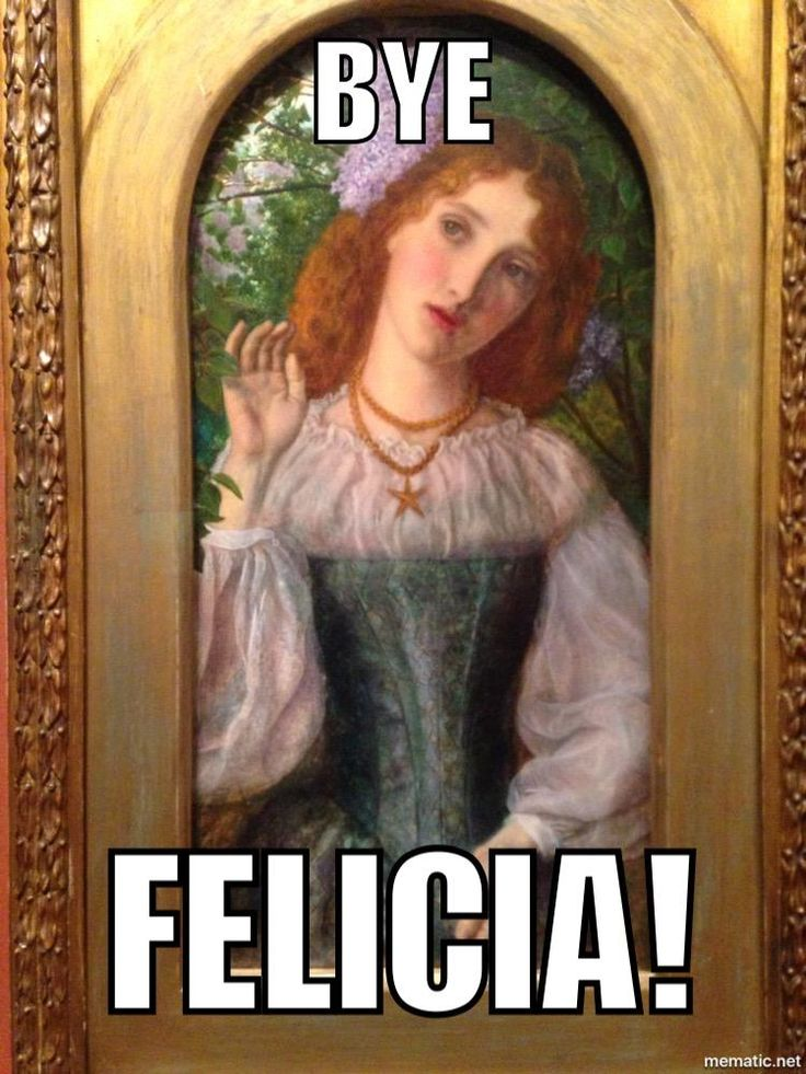 156 Best Images About BYE FELICIA!!! On Pinterest