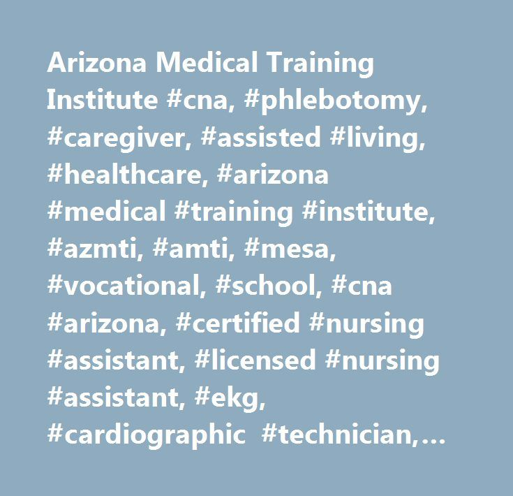 Arizona Medical Training Institute #cna, #phlebotomy, #caregiver, #assisted #living, #healthcare, #arizona #medical #training #institute, #azmti, #amti, #mesa, #vocational, #school, #cna #arizona, #certified #nursing #assistant, #licensed #nursing #assistant, #ekg, #cardiographic #technician, #mla, #lna, #state #board #of #nursing, #dialysis #technician, #home #health #aide, #valley, #institute, #academy, #classes, #class, #nursing, #medical, #patient #care #technician, #cheap, #affordable…