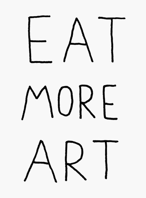 Eat more artFood Quotes, Art Inspiration, Fartsy Stuff, Art Life, Eating, Artsy Fartsy, Ianstevenson, Food Art, Ian Stevenson