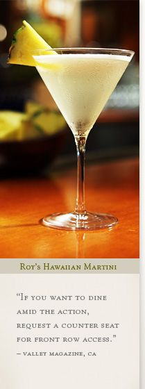 Roy's Pineapple Martini Recipe: Makes 12!        4 1/2 c premium vodka, 1 1/2 c Malibu Rum, 3/4 c Stolichanay Vanil, 1 pineapple cut into  1/2 in thick wedges, 1/4 c sugar.  Layer pineapple wedges into jar.  Pour remaining ingredients.  allow to marinate at least 2 days  Shake with ice, garnish with wedge of marinated pineapple.