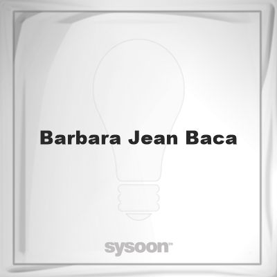 Barbara Jean Baca: Page about Barbara Jean Baca #member #website #sysoon #about