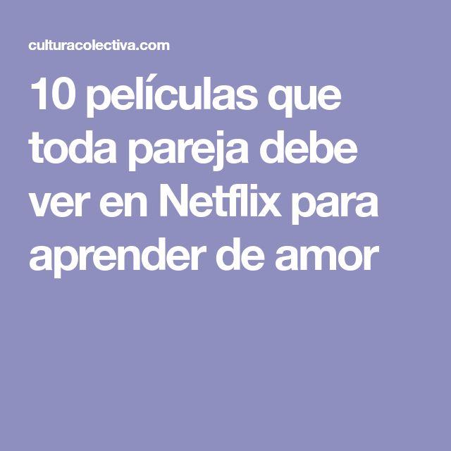 10 películas que toda pareja debe ver en Netflix para aprender de amor