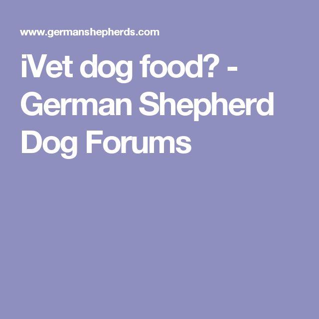 iVet dog food? - German Shepherd Dog Forums