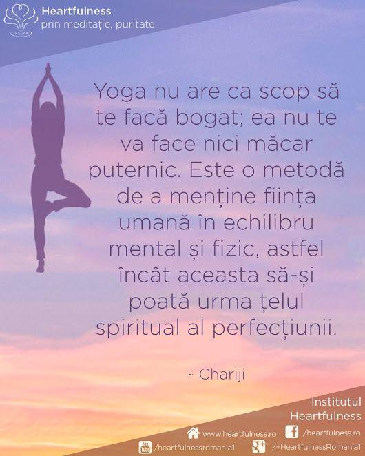 Yoga nu are ca scop să te facă bogat; ea nu te va face nici măcar puternic. Este o metodă de a menține ființa umană în echilibru mental și fizic, astfel încât aceasta să-și poată urma țelul spiritual al perfecțiunii. ~ Chariji #cunoaste_cu_inima #meditatia_heartfulness #hfnro Meditatia Heartfulness Romania
