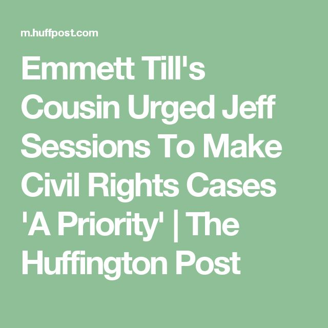 Emmett Till's Cousin Urged Jeff Sessions To Make Civil Rights Cases 'A Priority' | The Huffington Post