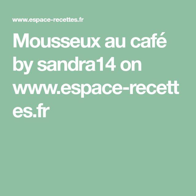 Mousseux au café by sandra14 on www.espace-recettes.fr