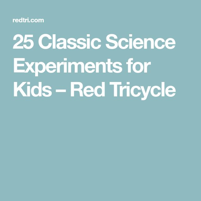 25 Classic Science Experiments for Kids – Red Tricycle