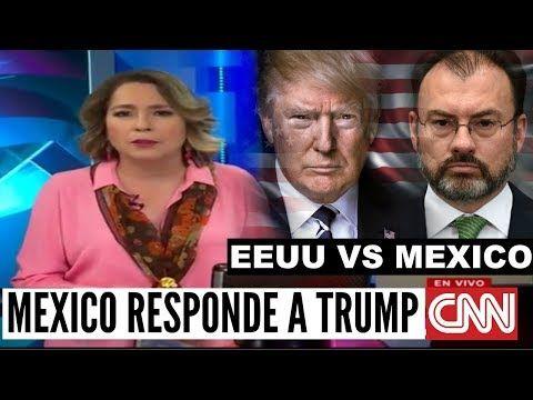 Ultimas noticias de EEUU Y MEXICO, TRUMP ARREMETE CONTRA MEXICO Y LE RESPONDEN 23/06/2017 - YouTube
