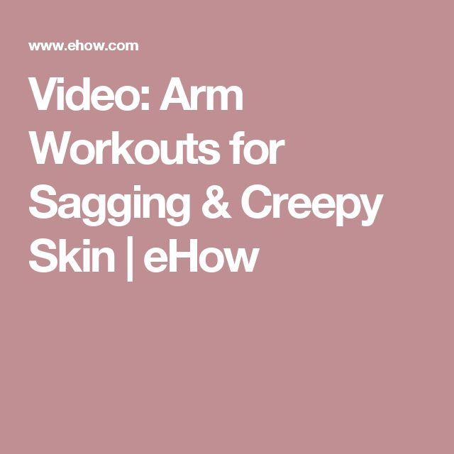 Video: Arm Workouts for Sagging & Creepy Skin | eHow