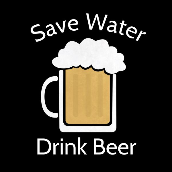 Save water drink beer funny alcohol joke - NeatoShop