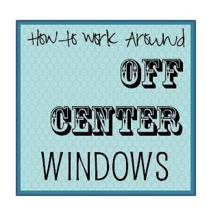 How To Work Around Off Centered Windows