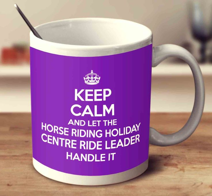 Keep Calm And Let The Horse Riding Holiday Centre Ride Leader Handle It
