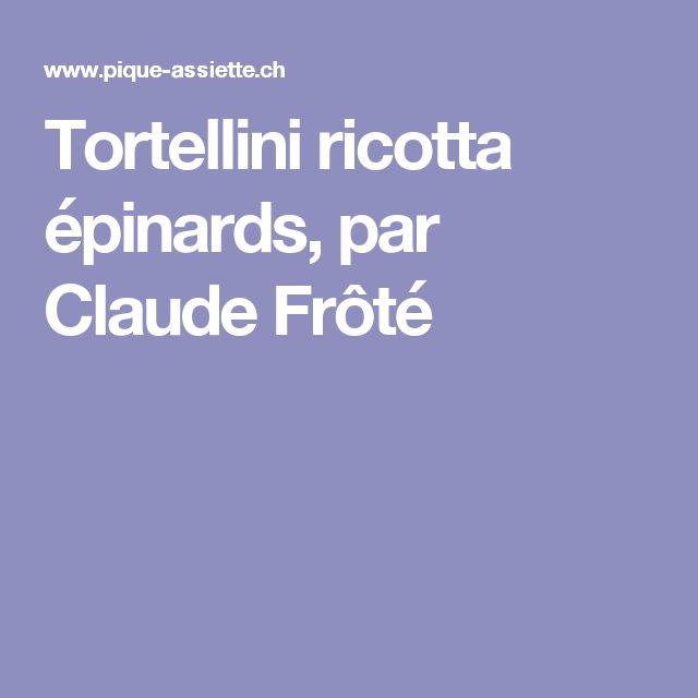 Tortellini ricotta épinards, par Claude Frôté
