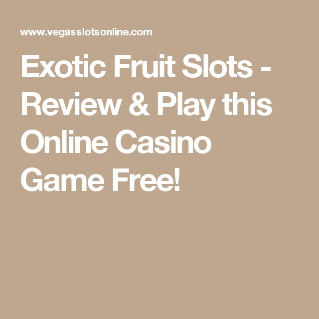 Exotic Fruit Slots - Review & Play this Online Casino Game Free!